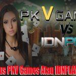 Pilih Situs PKV Games Atau IDNPLAY Online?