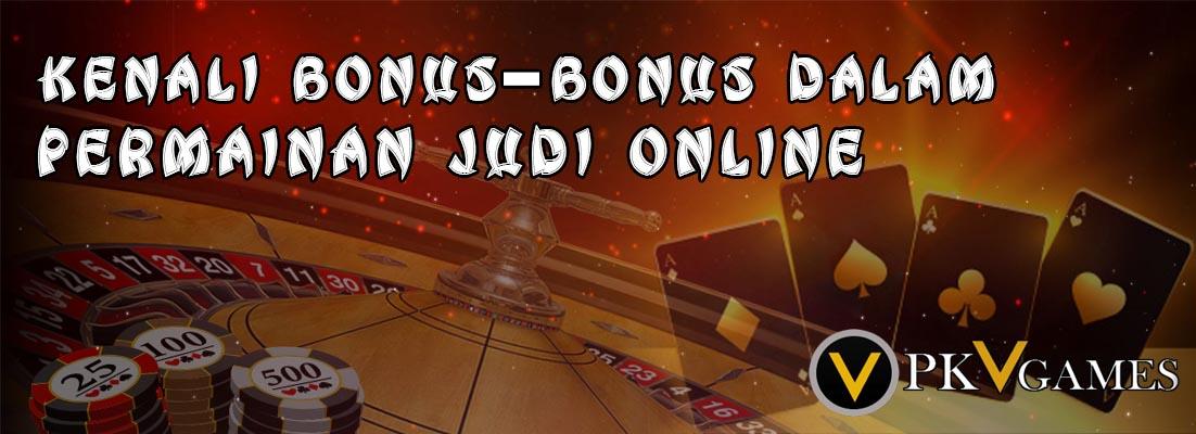 Kenali Bonus-Bonus Dalam Permainan Judi Online